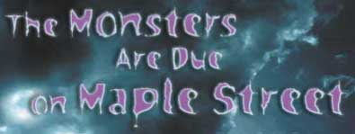 """the monsters are due on maple street essays """"literature based writing prompt – the monsters are due on maple street prompt 2- many authors make the setting of a story an important part of the plot in the play the monsters are due on maple street by rod serling, children played along the street, all the houses looked alike, and peacefulness seemed to exist."""